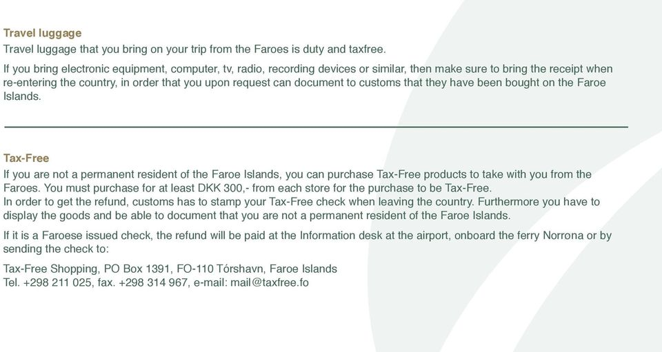 customs that they have been bought on the Faroe Islands. Tax-Free If you are not a permanent resident of the Faroe Islands, you can purchase Tax-Free products to take with you from the Faroes.
