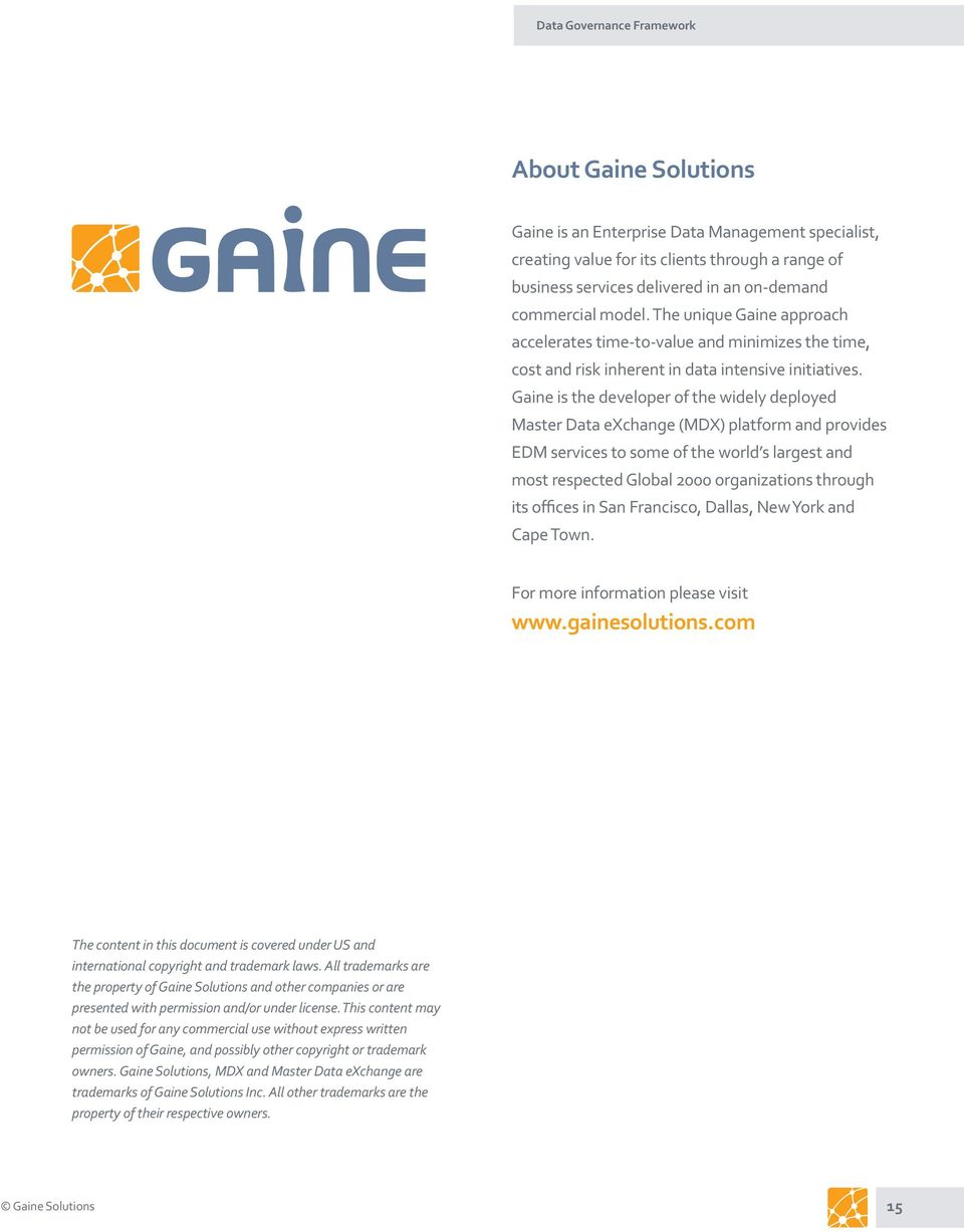 Gaine is the developer of the widely deployed Master Data exchange (MDX) platform and provides EDM services to some of the world s largest and most respected Global 2000 organizations through its