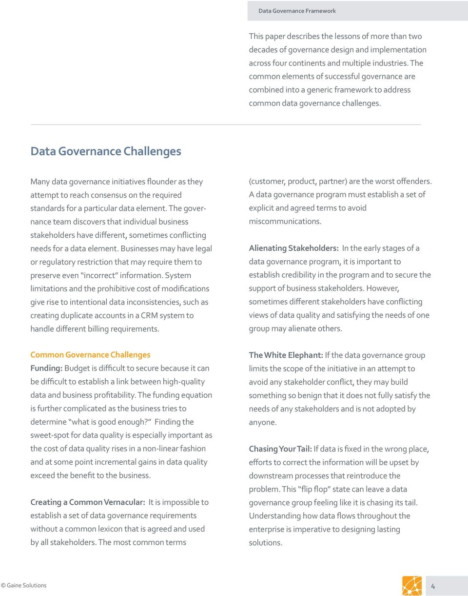 Data Governance Challenges Many data governance initiatives flounder as they attempt to reach consensus on the required standards for a particular data element.