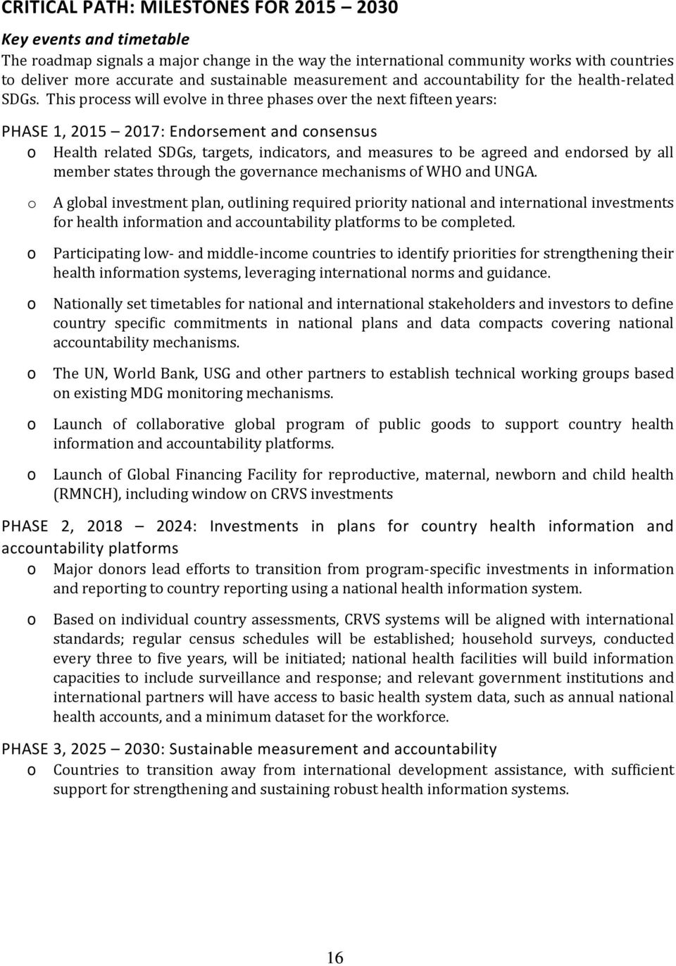 This prcess will evlve in three phases ver the next fifteen years: PHASE 1, 2015 2017: Endrsement and cnsensus Health related SDGs, targets, indicatrs, and measures t be agreed and endrsed by all