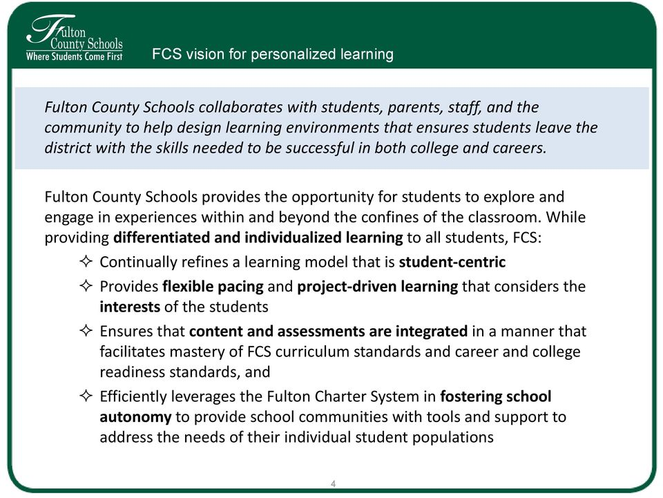 Fulton County Schools provides the opportunity for students to explore and engage in experiences within and beyond the confines of the classroom.