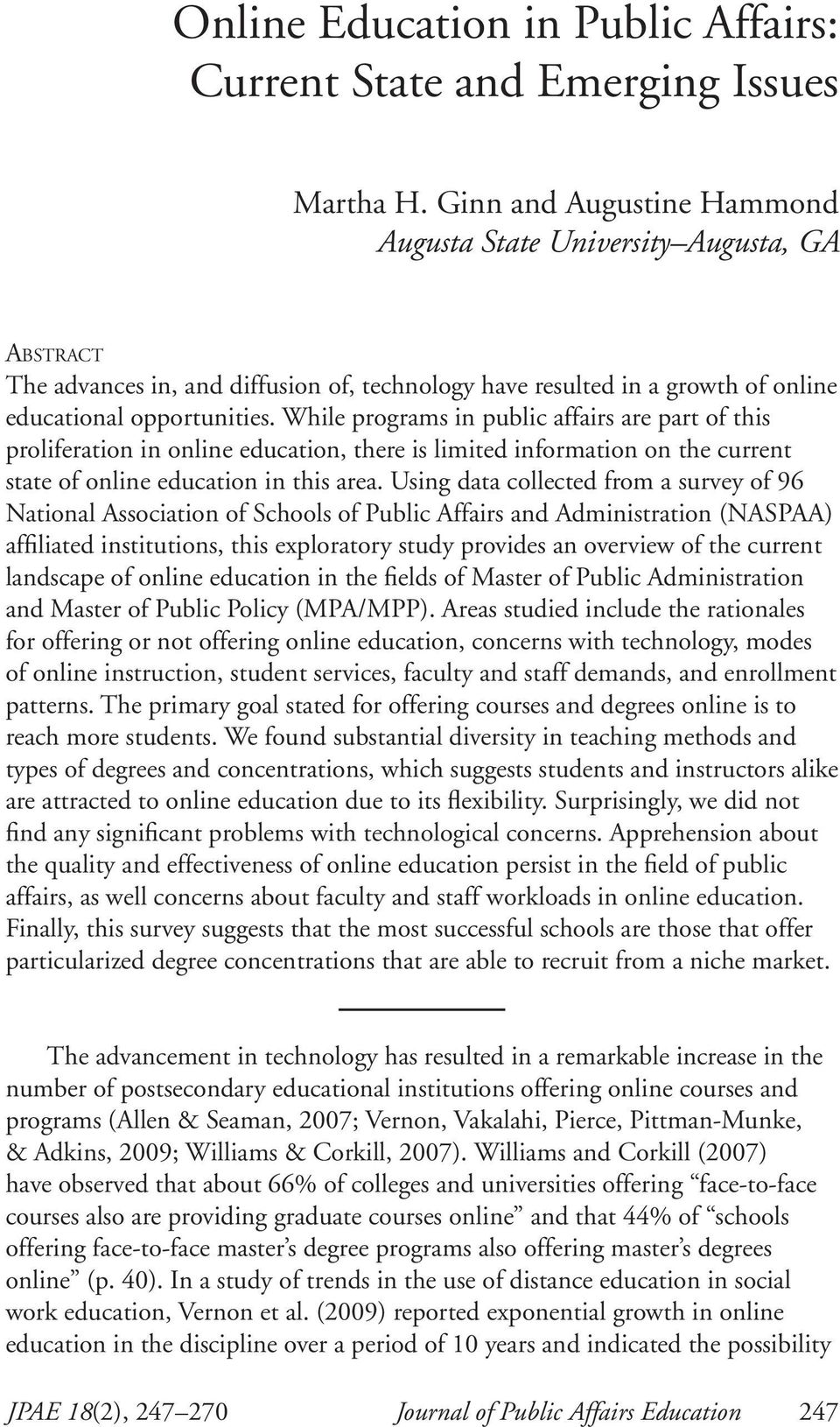 While programs in public affairs are part of this proliferation in online education, there is limited information on the current state of online education in this area.