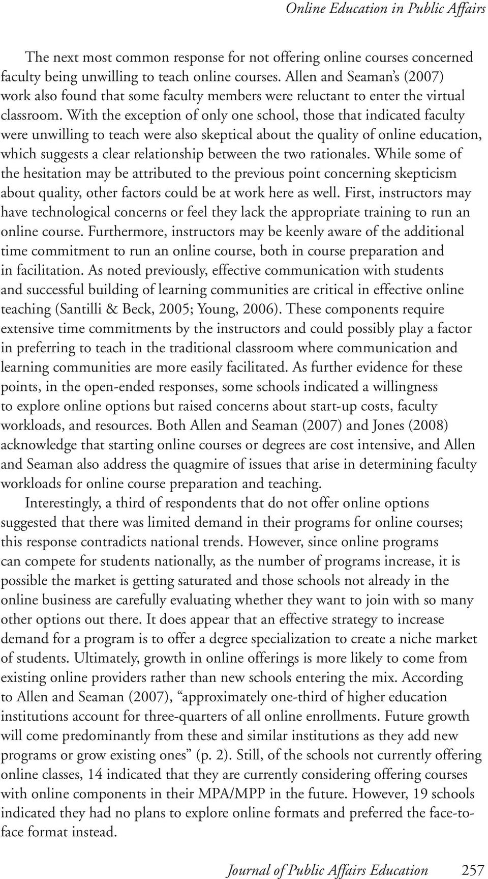 With the exception of only one school, those that indicated faculty were unwilling to teach were also skeptical about the quality of online education, which suggests a clear relationship between the