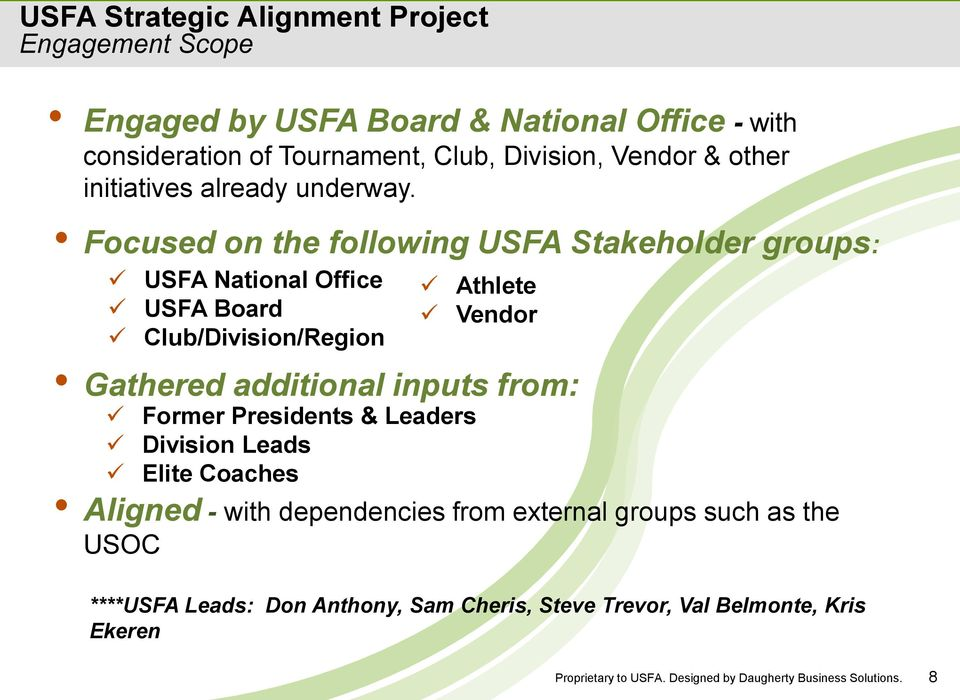 Focused on the following USFA Stakeholder groups: USFA National Office USFA Board Club/Division/Region Athlete Vendor Gathered