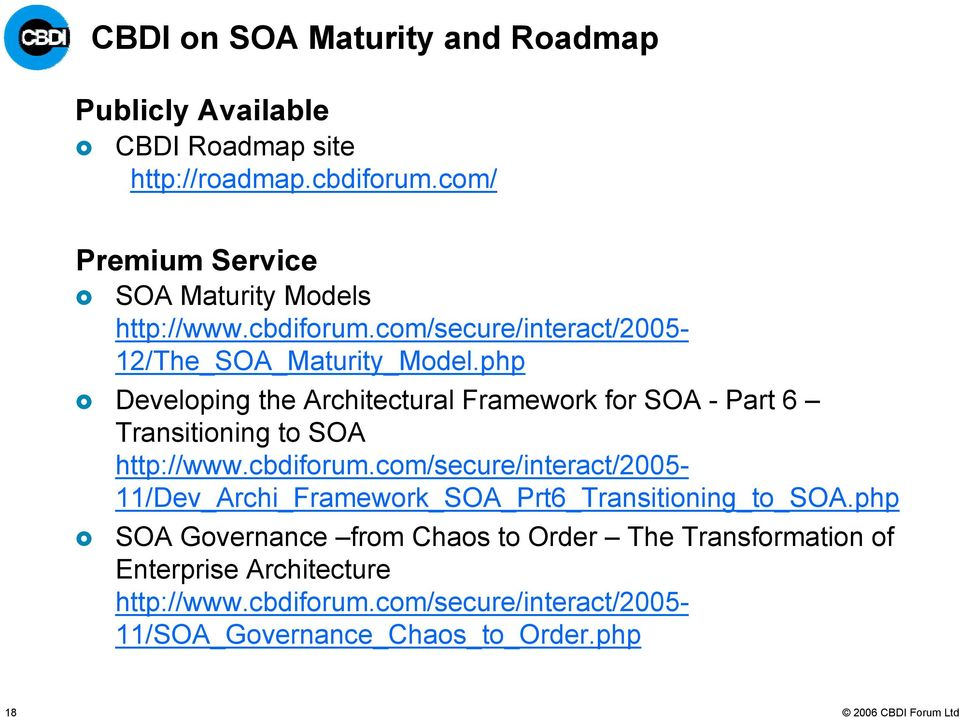 Developing the Architectural Framework for SOA - Part 6 Transitioning to SOA http://www.cbdiforum.
