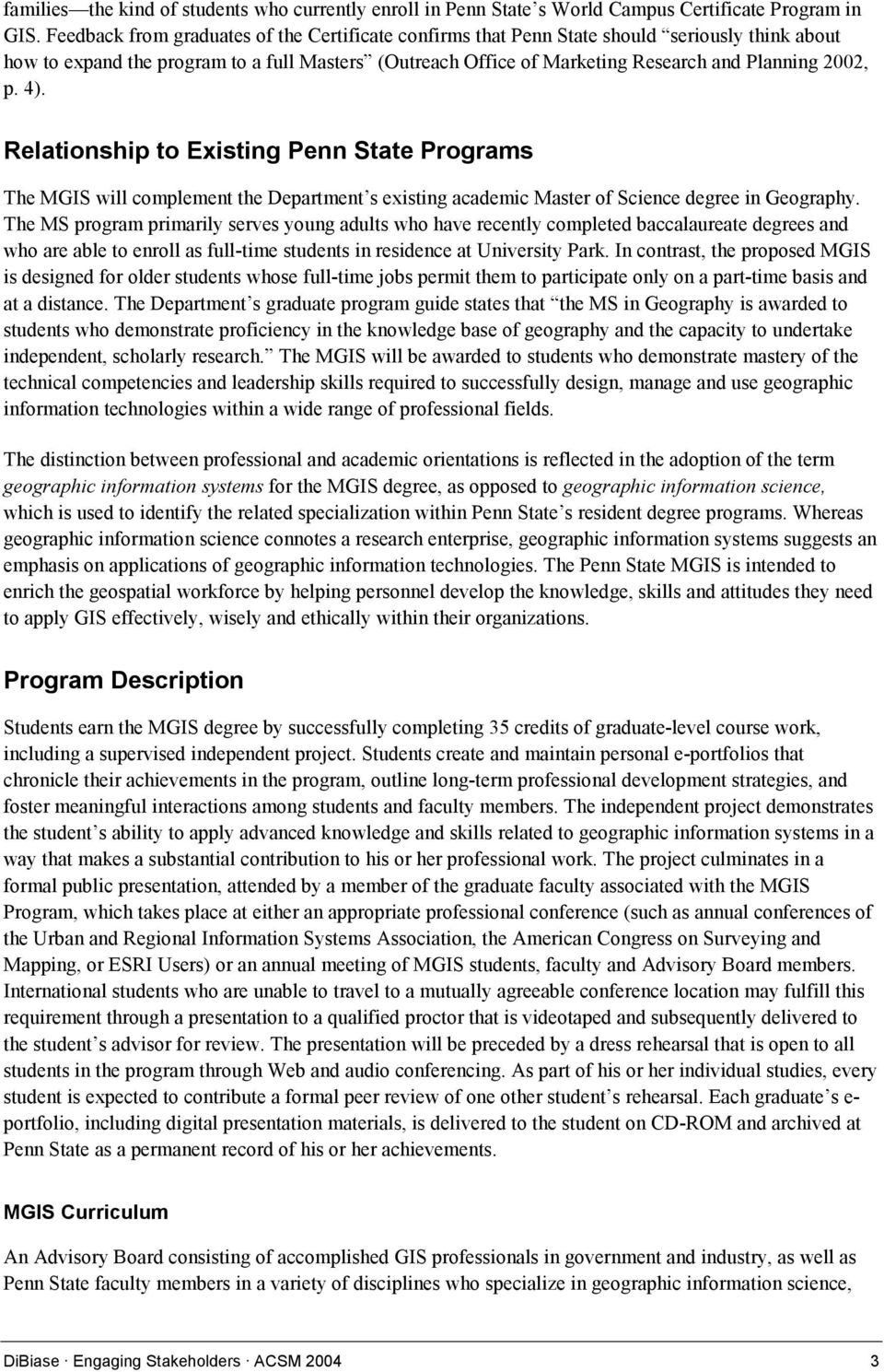 p. 4). Relationship to Existing Penn State Programs The MGIS will complement the Department s existing academic Master of Science degree in Geography.