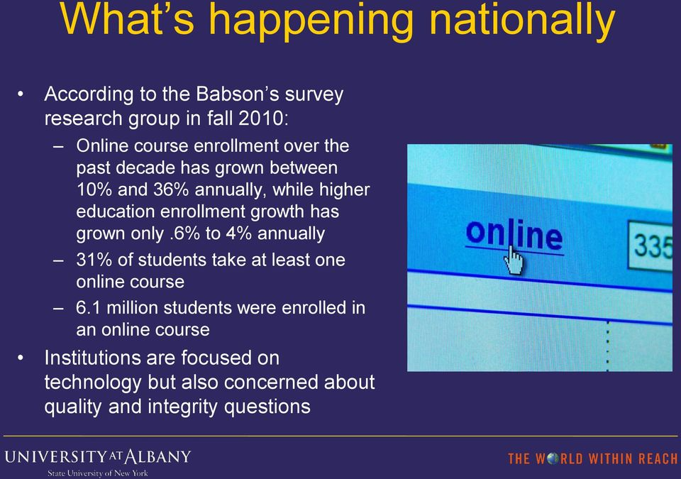 growth has grown only.6% to 4% annually 31% of students take at least one online course 6.