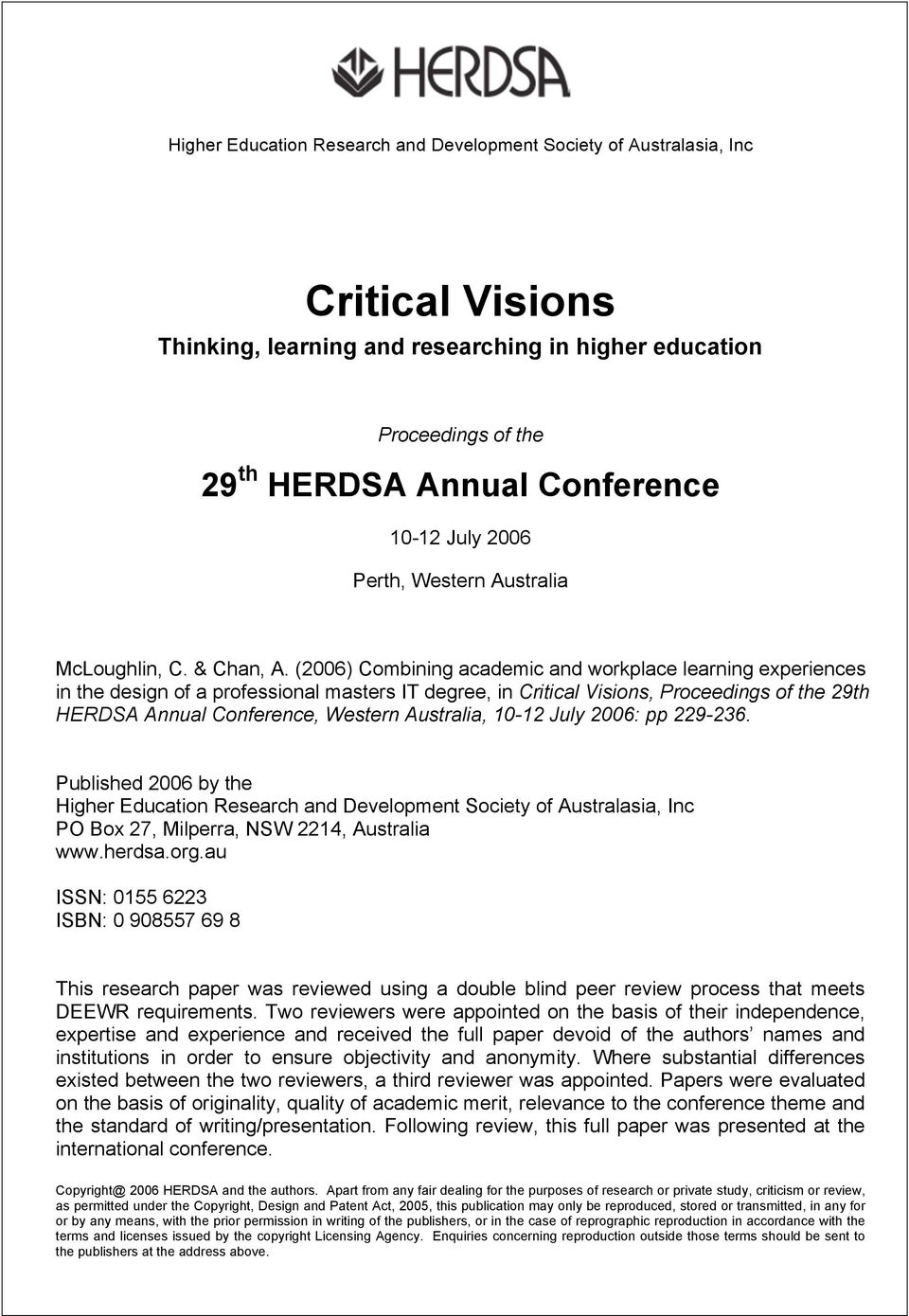 (2006) Combining academic and workplace learning experiences in the design of a professional masters IT degree, in Critical Visions, Proceedings of the 29th HERDSA Annual Conference, Western