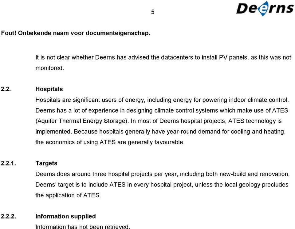 Deerns has a lot of experience in designing climate control systems which make use of ATES (Aquifer Thermal Energy Storage). In most of Deerns hospital projects, ATES technology is implemented.