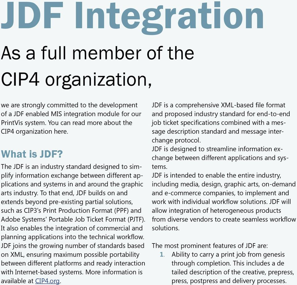 The JDF is an industry standard designed to simplify information exchange between different applications and systems in and around the graphic arts industry.