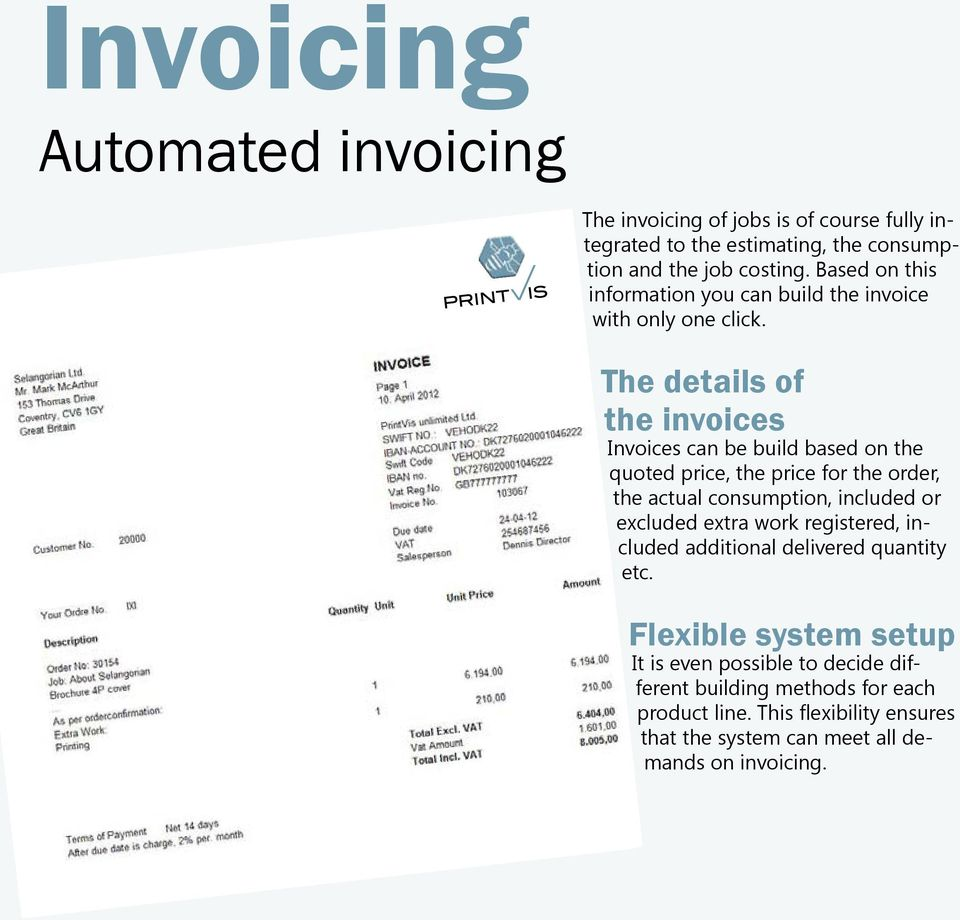 The details of the invoices Invoices can be build based on the quoted price, the price for the order, the actual consumption, included or excluded