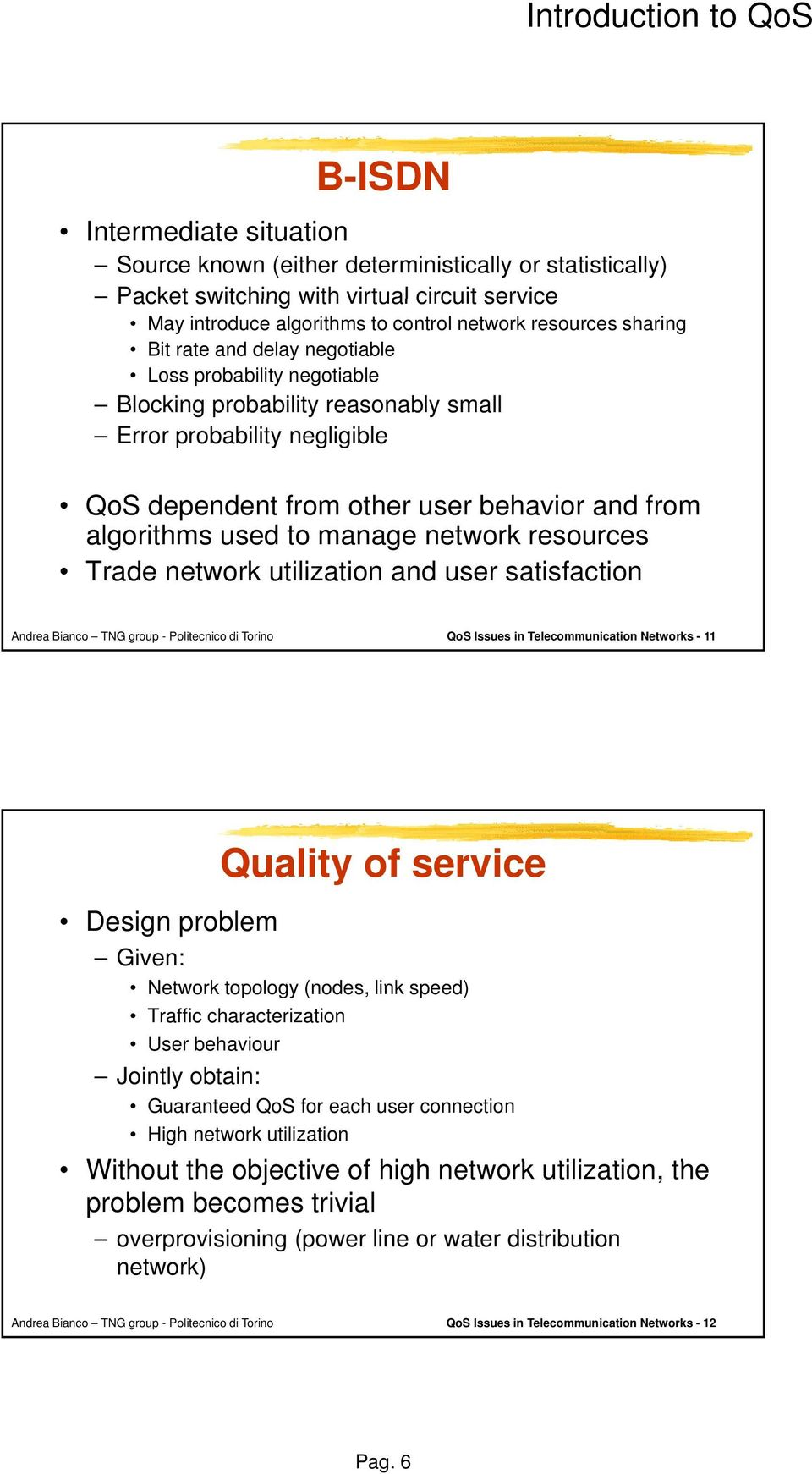 network resources Trade network utilization and user satisfaction QoS Issues in Telecommunication Networks - 11 Quality of service Design problem Given: Network topology (nodes, link speed) Traffic
