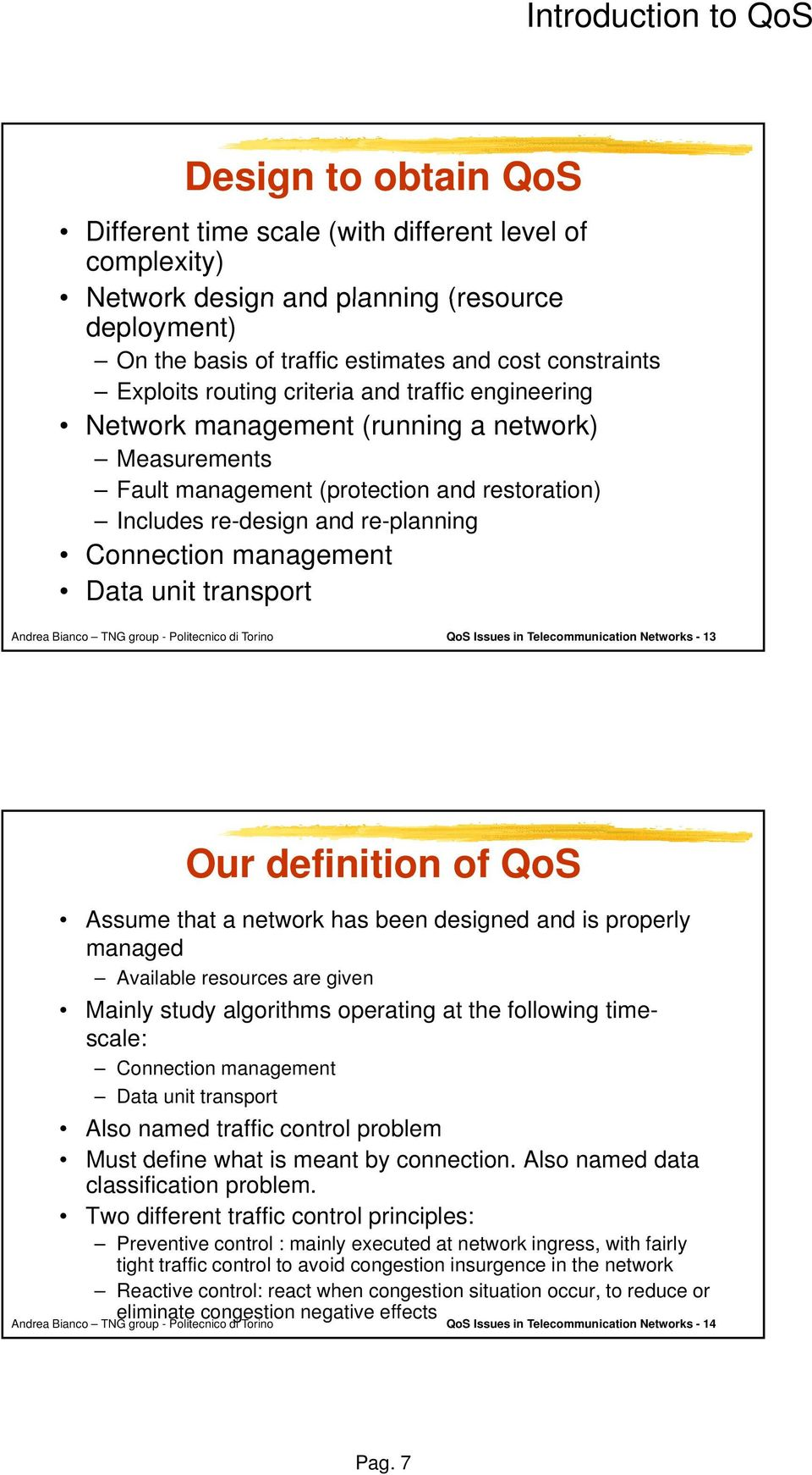 Data unit transport QoS Issues in Telecommunication Networks - 13 Our definition of QoS Assume that a network has been designed and is properly managed Available resources are given Mainly study