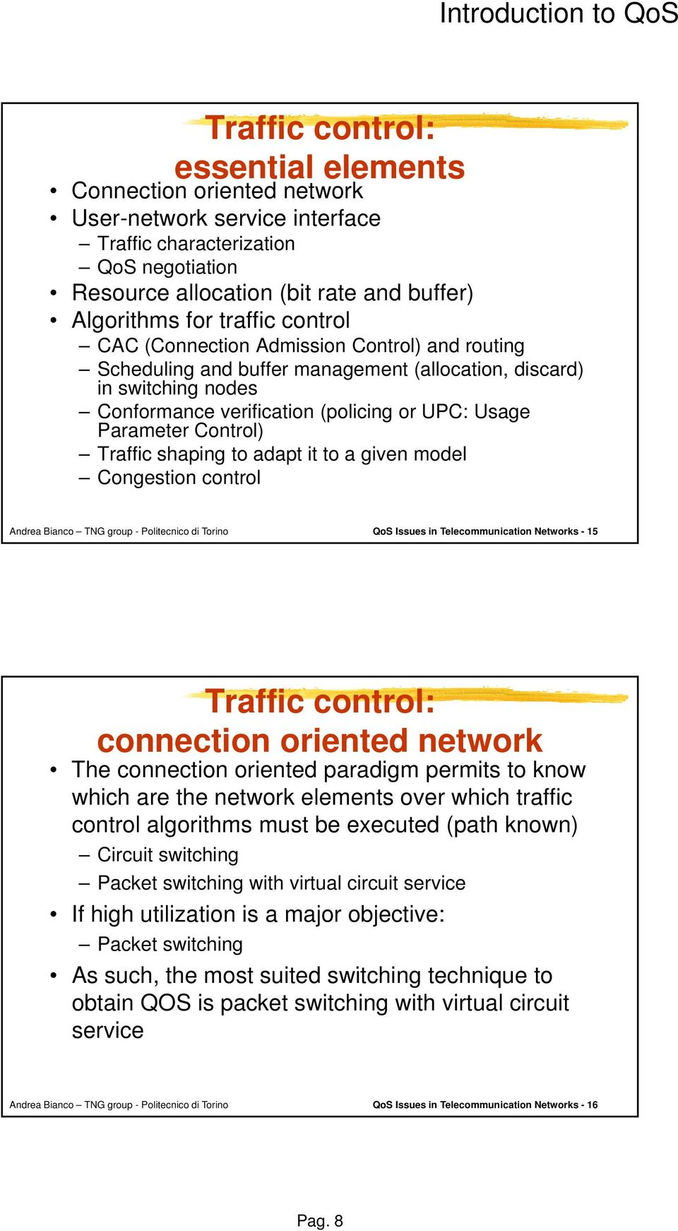 Control) Traffic shaping to adapt it to a given model Congestion control QoS Issues in Telecommunication Networks - 15 Traffic control: connection oriented network The connection oriented paradigm