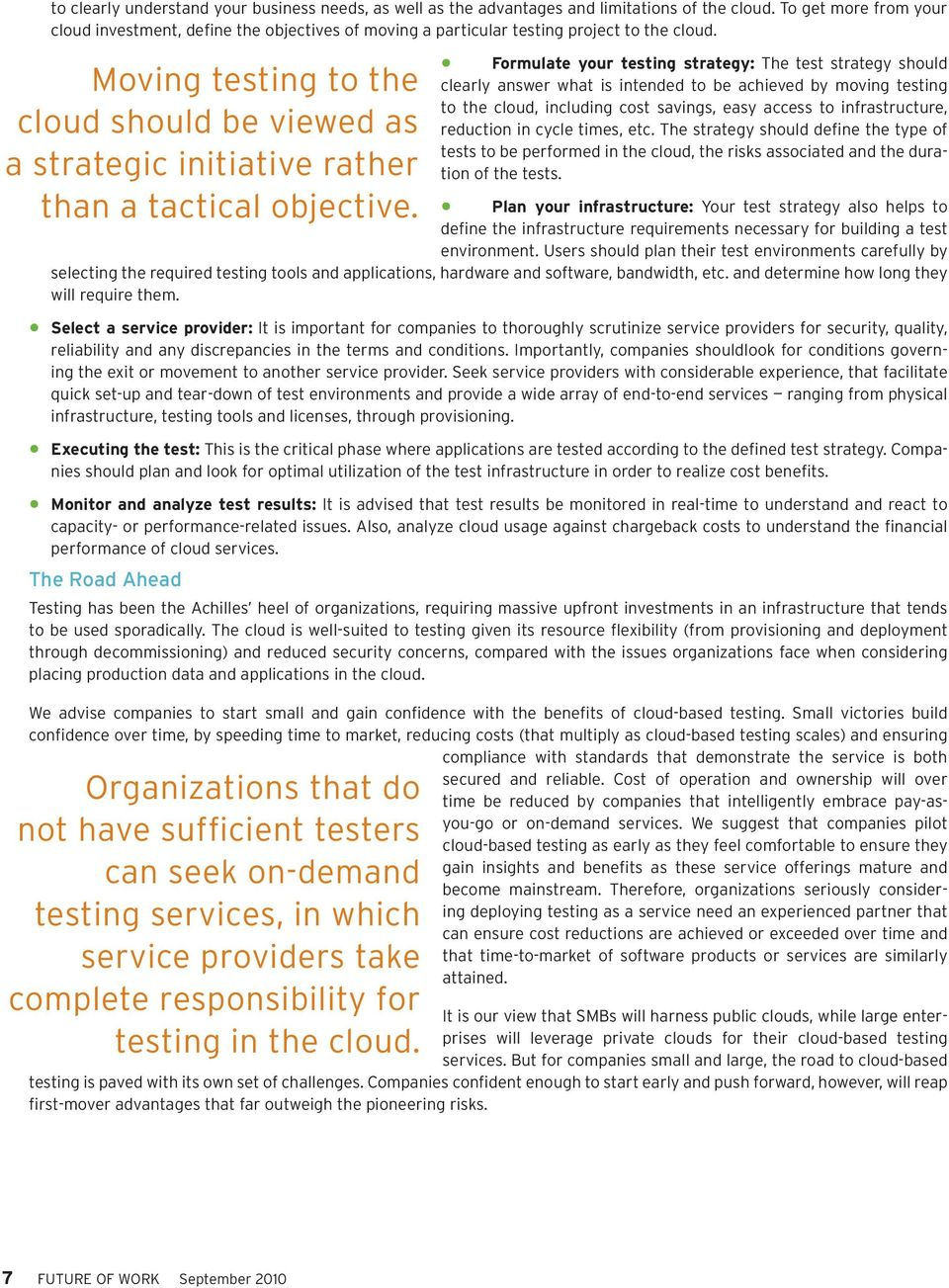 Formulate your testing strategy: The test strategy should clearly answer what is intended to be achieved by moving testing to the cloud, including cost savings, easy access to infrastructure,
