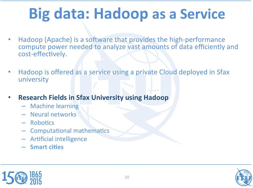 Hadoop is offered as a service using a private Cloud deployed in Sfax university Research Fields in