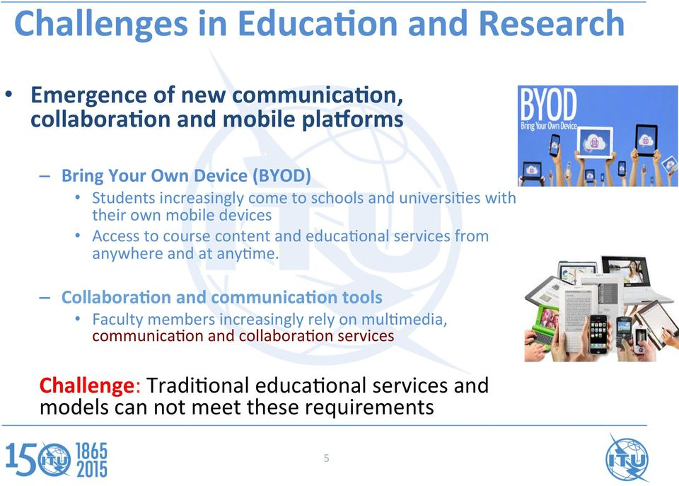 mobile devices Access to course content and educa/onal services from anywhere and at any/me. Collabora?on and communica?