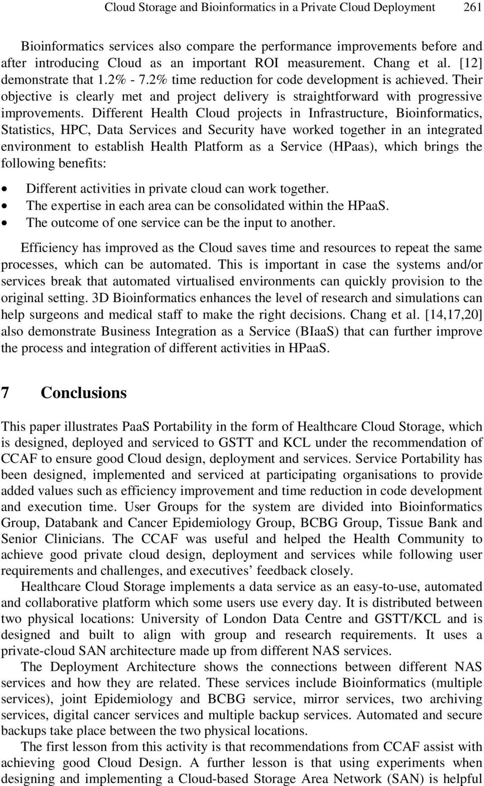 Different Health Cloud projects in Infrastructure, Bioinformatics, Statistics, HPC, Data Services and Security have worked together in an integrated environment to establish Health Platform as a