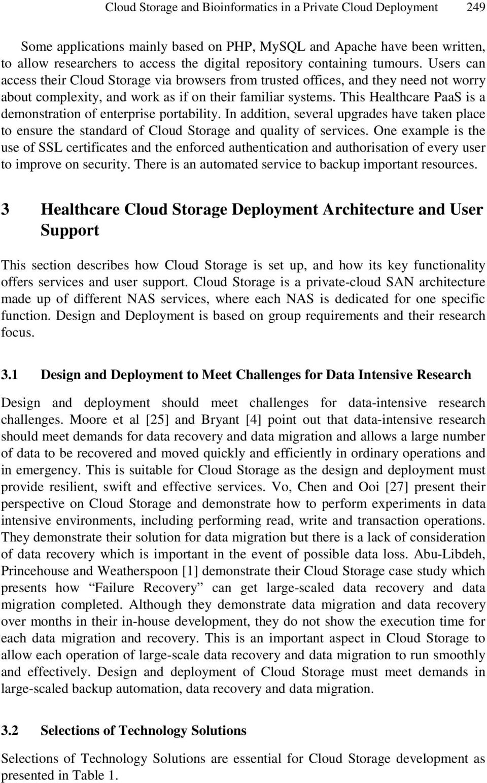 This Healthcare PaaS is a demonstration of enterprise portability. In addition, several upgrades have taken place to ensure the standard of Cloud Storage and quality of services.