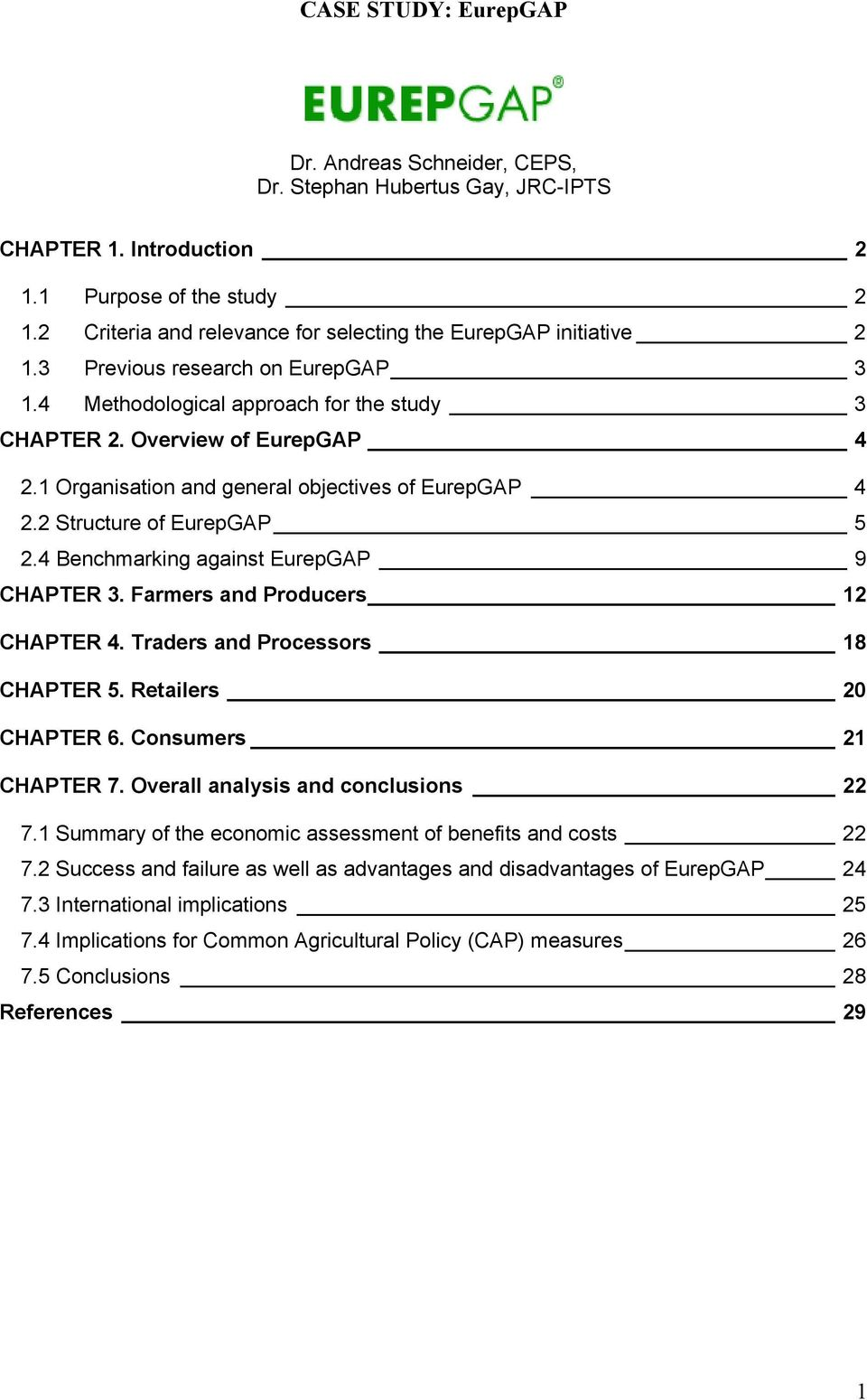 1 Organisation and general objectives of EurepGAP 4 2.2 Structure of EurepGAP 5 2.4 Benchmarking against EurepGAP 9 CHAPTER 3. Farmers and Producers 12 CHAPTER 4. Traders and Processors 18 CHAPTER 5.