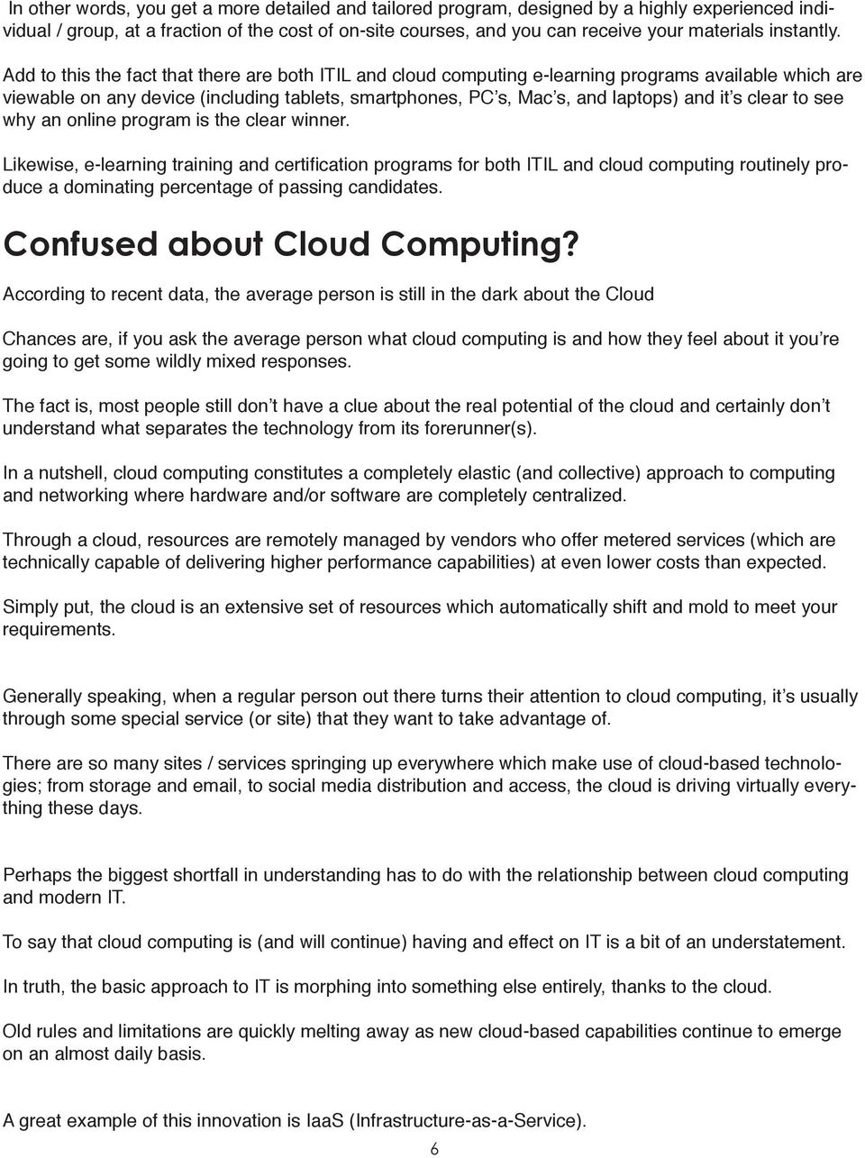 Add to this the fact that there are both ITIL and cloud computing e-learning programs available which are viewable on any device (including tablets, smartphones, PC s, Mac s, and laptops) and it s