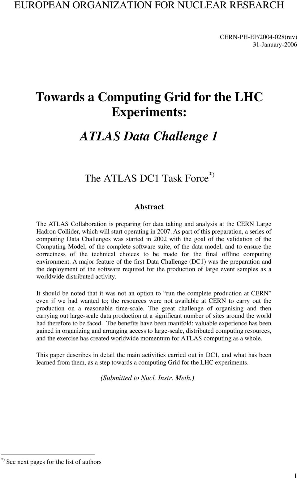 As part of this preparation, a series of computing Data Challenges was started in 2002 with the goal of the validation of the Computing Model, of the complete software suite, of the data model, and