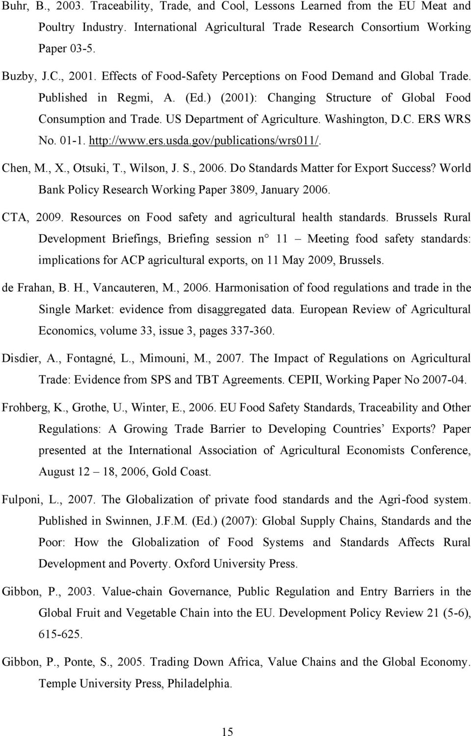 Washington, D.C. ERS WRS No. 01-1. http://www.ers.usda.gov/publications/wrs011/. Chen, M., X., Otsuki, T., Wilson, J. S., 2006. Do Standards Matter for Export Success?