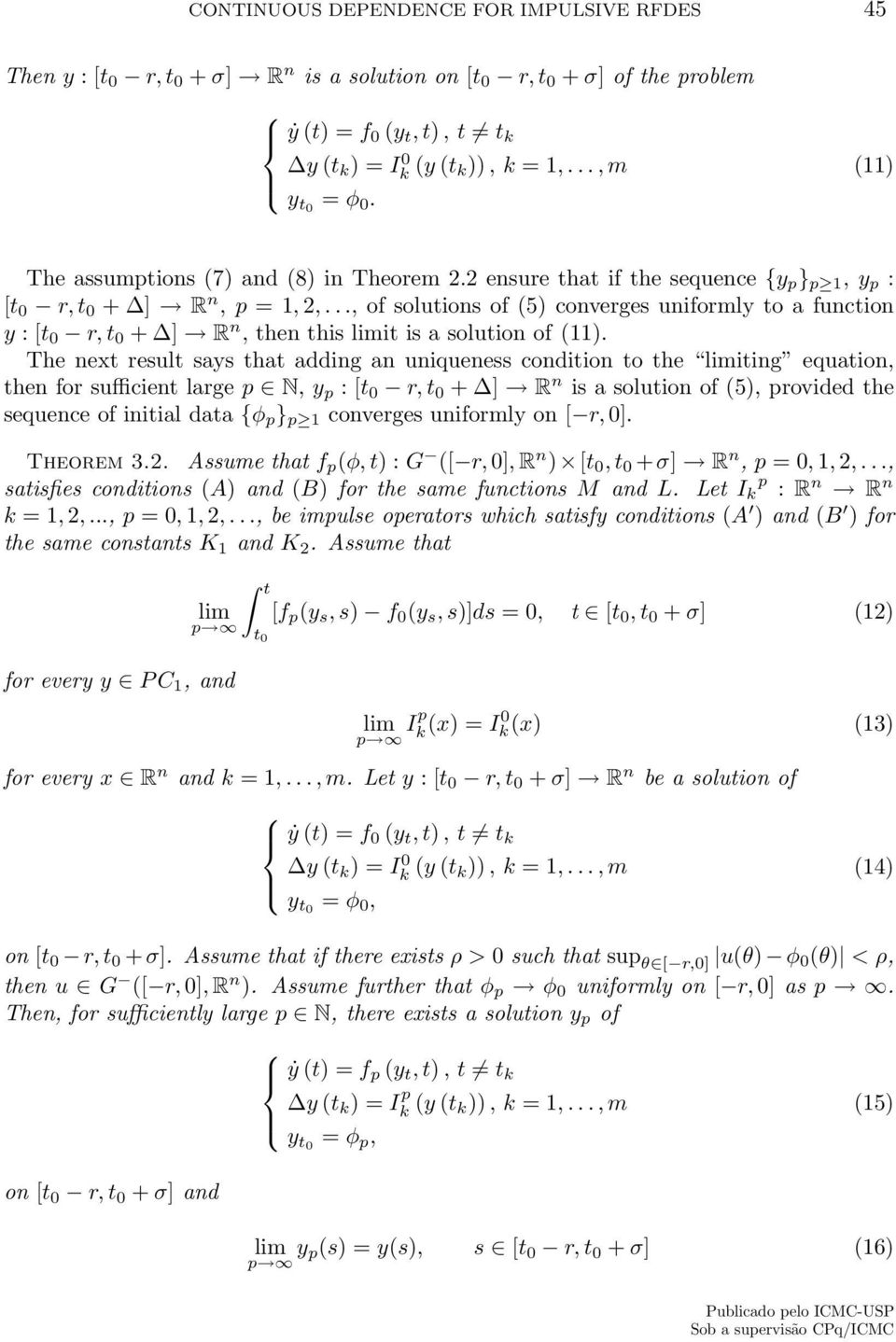.., of solutions of (5) converges uniformly to a function y : [ r, + ] R n, then this limit is a solution of (11).