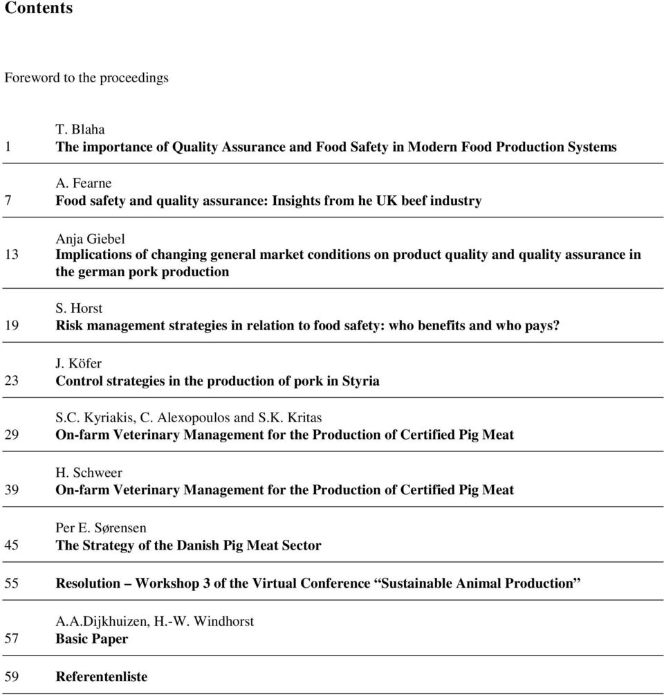 pork production S. Horst 19 Risk management strategies in relation to food safety: who benefits and who pays? J. Köfer 23 Control strategies in the production of pork in Styria S.C. Kyriakis, C.