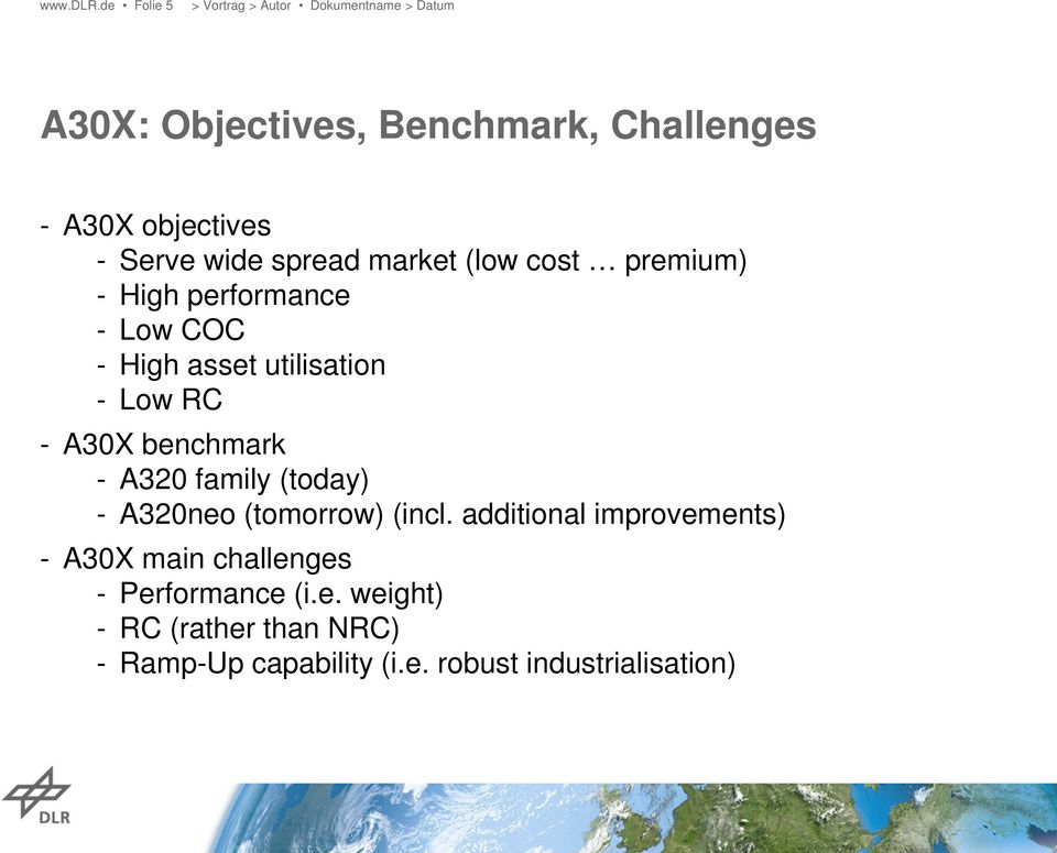 cost premium) - High performance - Low COC - High asset utilisation - Low RC - A30X benchmark - A320