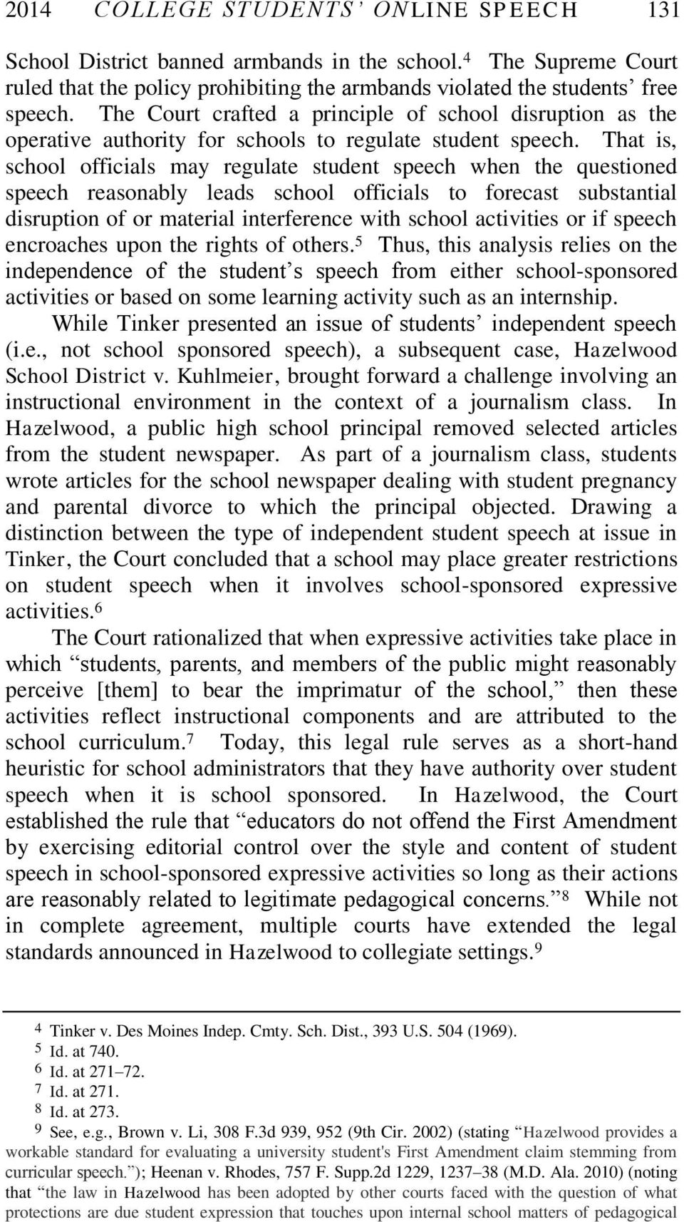 That is, school officials may regulate student speech when the questioned speech reasonably leads school officials to forecast substantial disruption of or material interference with school
