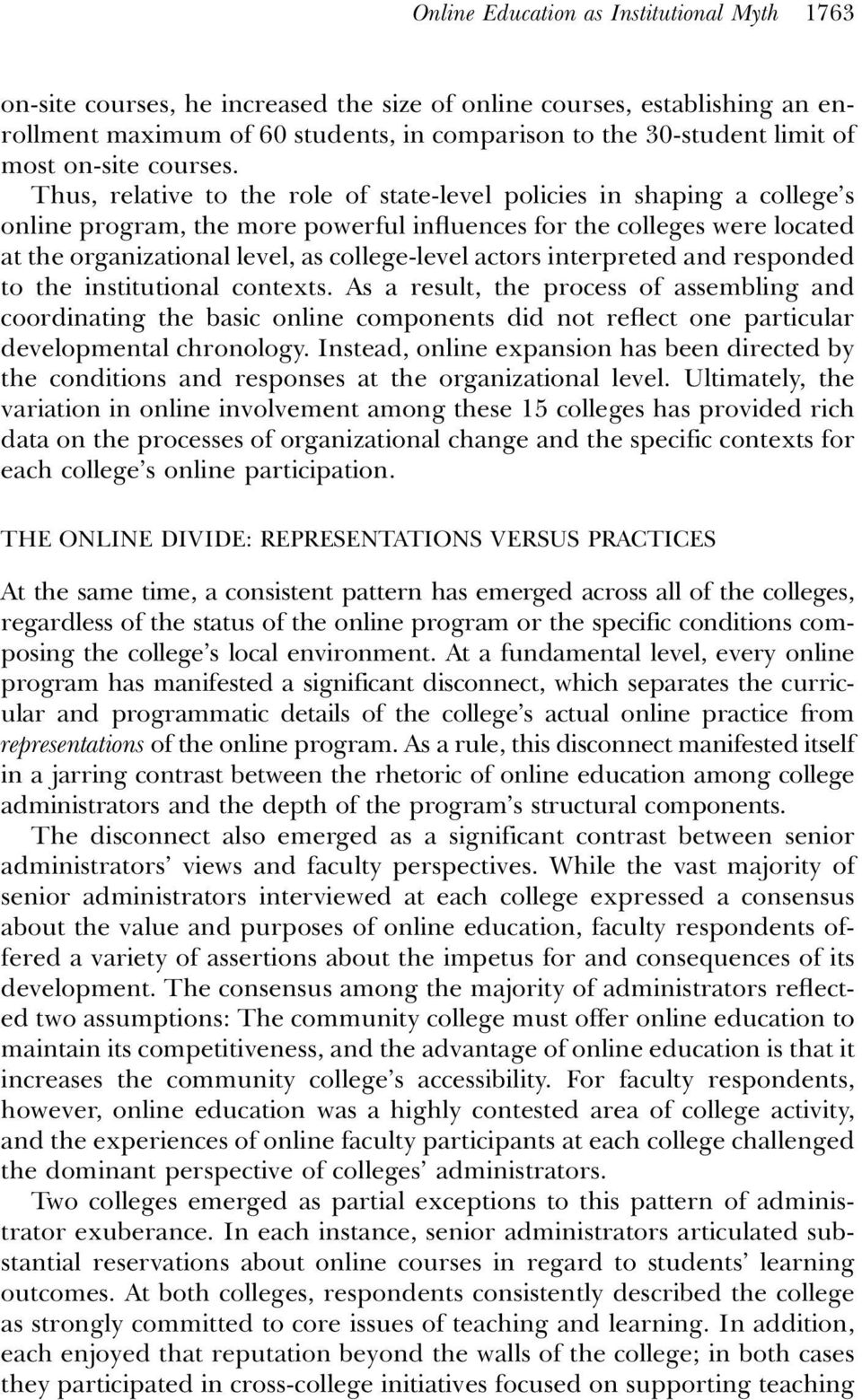 Thus, relative to the role of state-level policies in shaping a college s online program, the more powerful influences for the colleges were located at the organizational level, as college-level