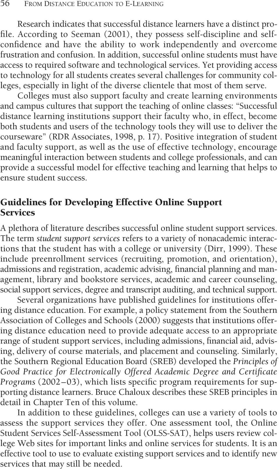 In addition, successful online students must have access to required software and technological services.