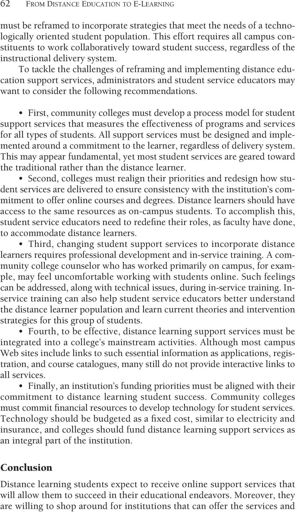 To tackle the challenges of reframing and implementing distance education support services, administrators and student service educators may want to consider the following recommendations.