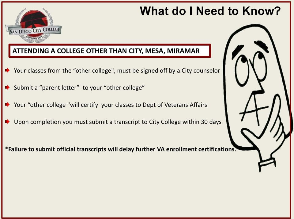 certify your classes to Dept of Veterans Affairs Upon completion you must submit a transcript to City