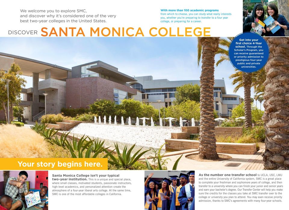 SANTA MONICA COLLEGE Get into your first choice 4-Year school. Through the Scholar s Program, you can receive guaranteed or priority admission to prestigious four-year public and private universities.
