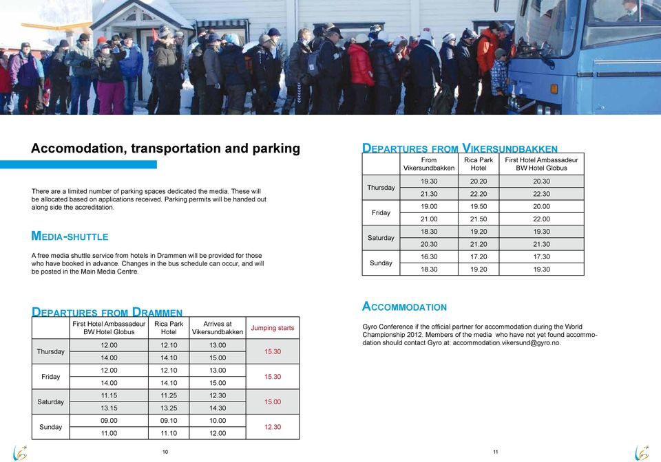 Media-shuttle A free media shuttle service from hotels in Drammen will be provided for those who have booked in advance.