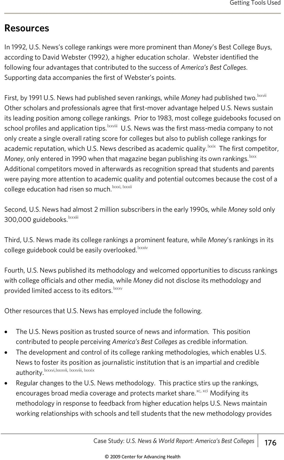 lxxvii Other scholars and professionals agree that first-mover advantage helped U.S. News sustain its leading position among college rankings.