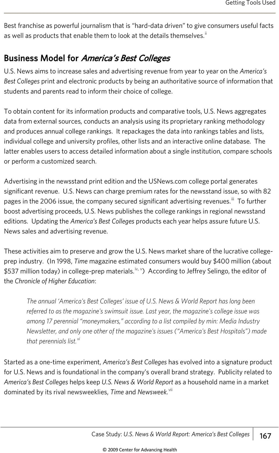 News aims to increase sales and advertising revenue from year to year on the America s Best Colleges print and electronic products by being an authoritative source of information that students and