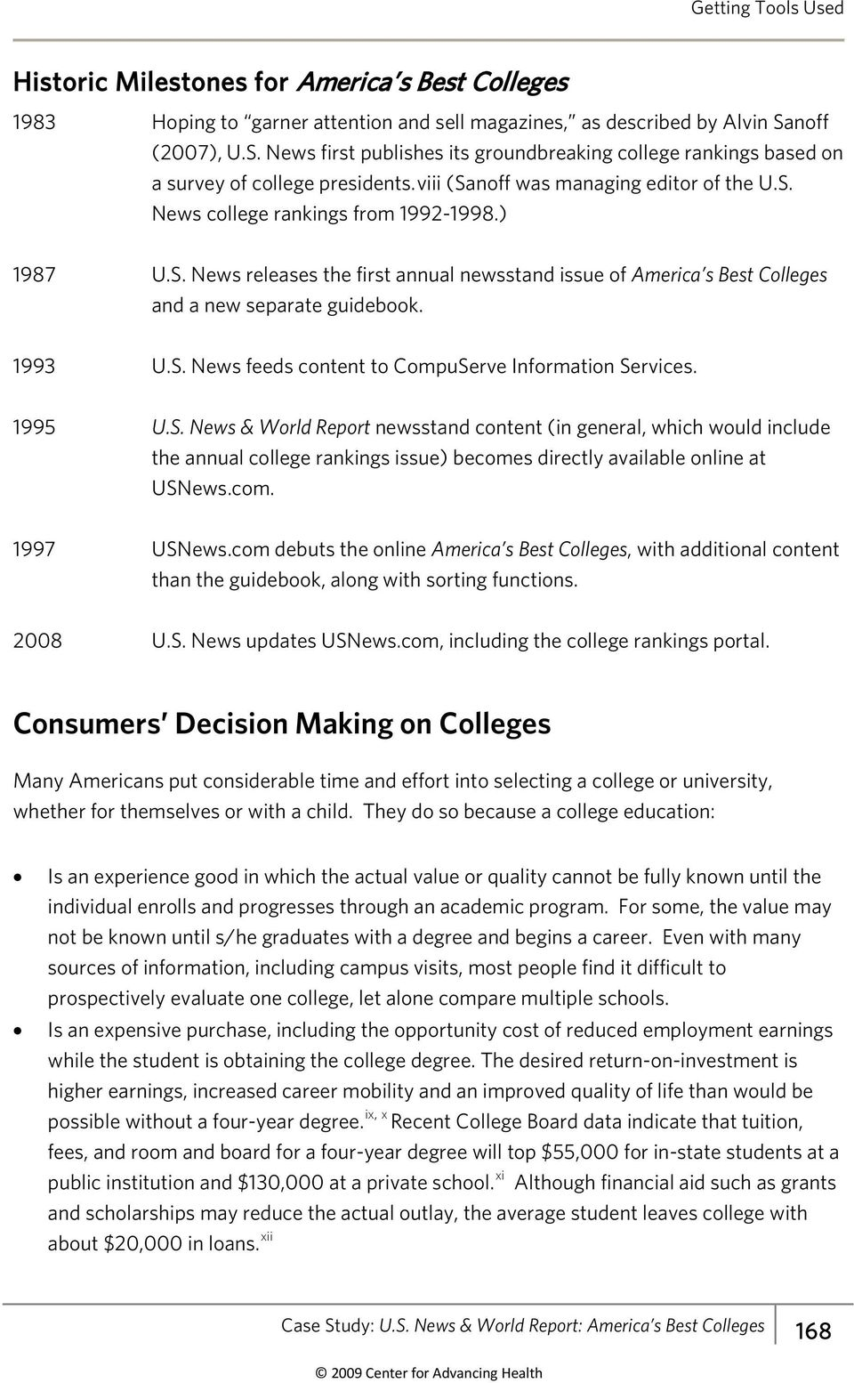 ) 1987 U.S. News releases the first annual newsstand issue of America s Best Colleges and a new separate guidebook. 1993 U.S. News feeds content to CompuServe Information Services. 1995 U.S. News & World Report newsstand content (in general, which would include the annual college rankings issue) becomes directly available online at USNews.