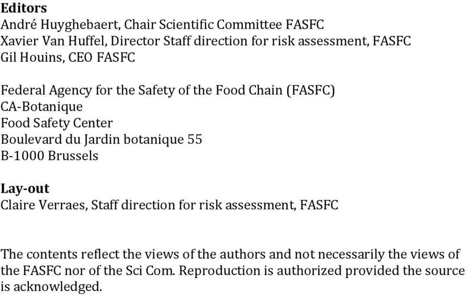 botanique 55 B-1000 Brussels Lay-out Claire Verraes, Staff direction for risk assessment, FASFC The contents reflect the views of