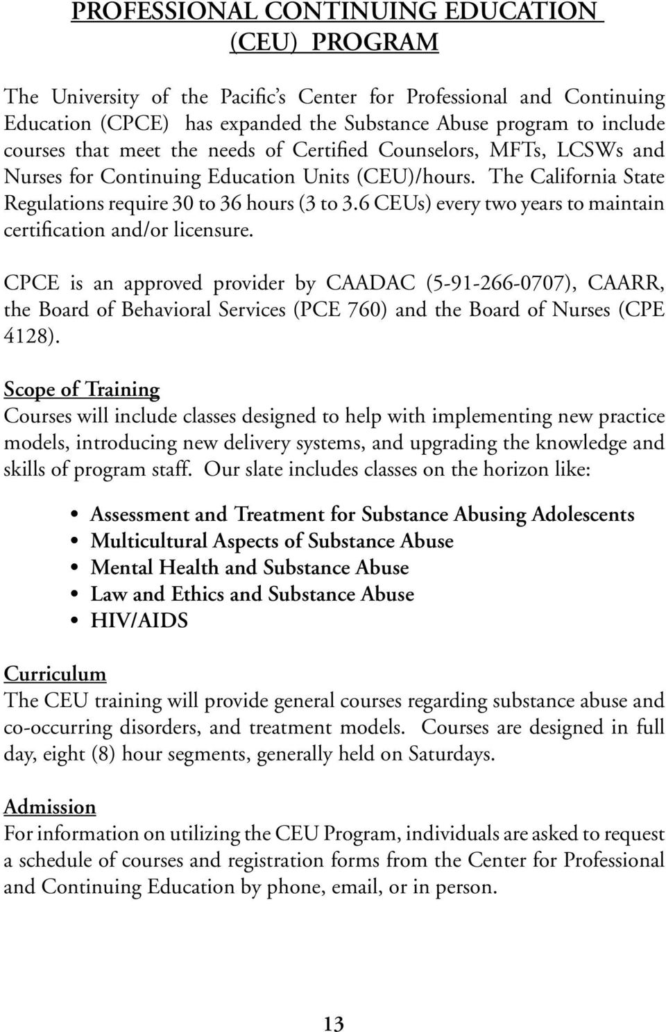 6 CEUs) every two years to maintain certification and/or licensure.