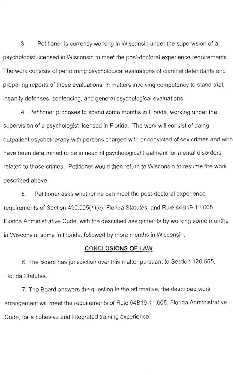 insanity defenses, sentencing, and genera4 psychological evaluations. 4. Petitioner proposes to spend some niontl-s in Florida, working under the supervision of a psychologist iicerised in Florida.
