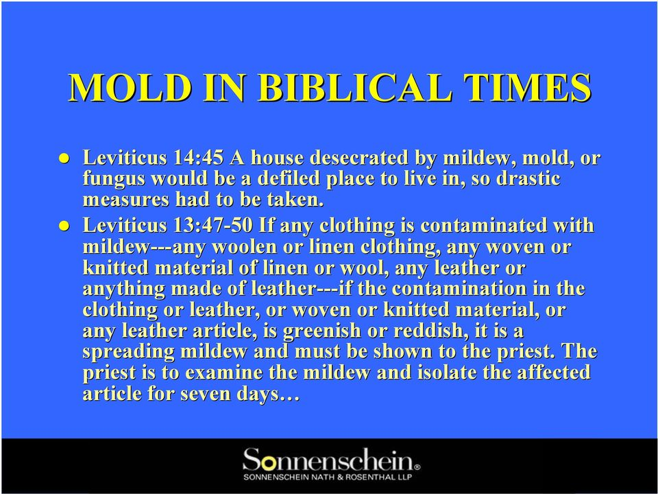 Leviticus 13:47-50 If any clothing is contaminated with mildew--- ---any woolen or linen clothing, any woven or knitted material of linen or wool, any