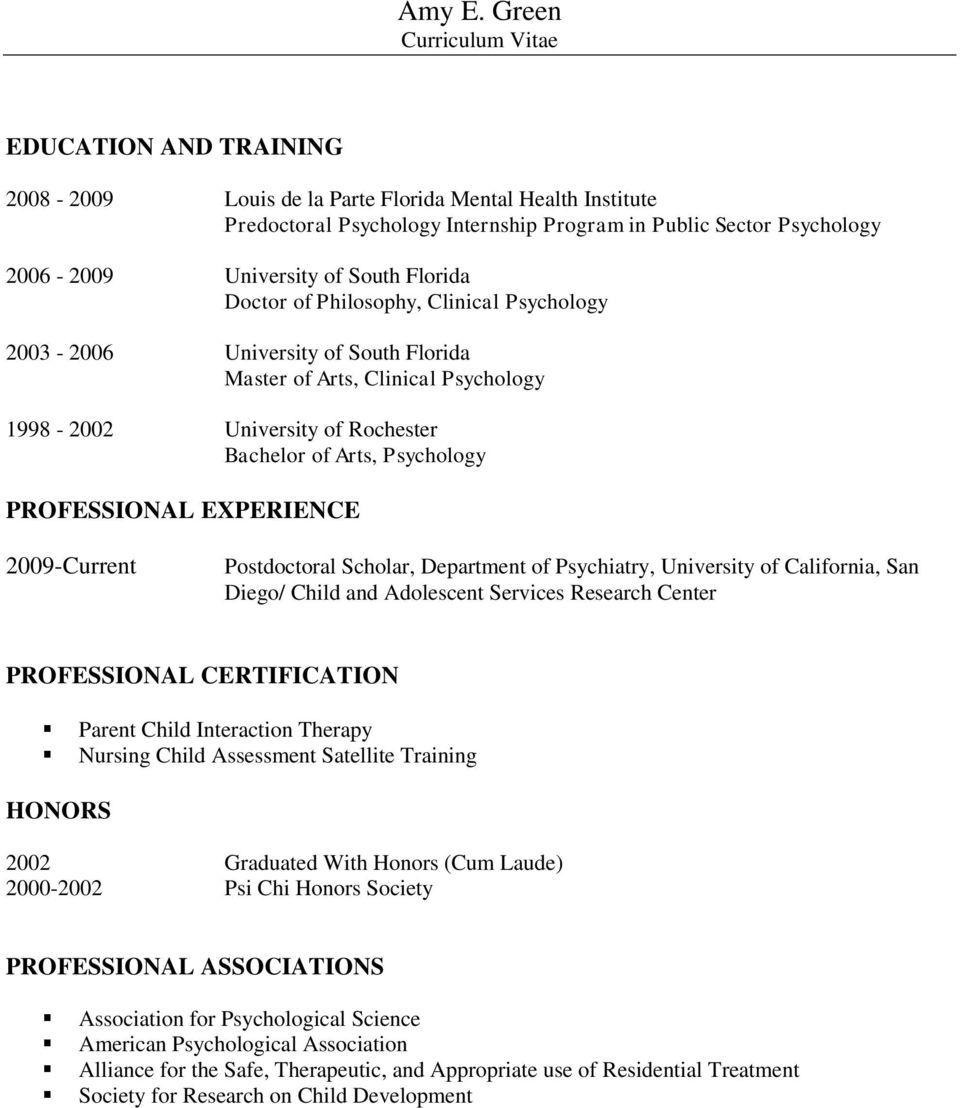 South Florida Doctor of Philosophy, Clinical Psychology 2003-2006 University of South Florida Master of Arts, Clinical Psychology 1998-2002 University of Rochester Bachelor of Arts, Psychology