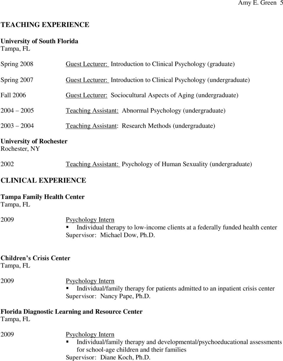 Psychology (undergraduate) Guest Lecturer: Sociocultural Aspects of Aging (undergraduate) 2004 2005 Teaching Assistant: Abnormal Psychology (undergraduate) 2003 2004 Teaching Assistant: Research