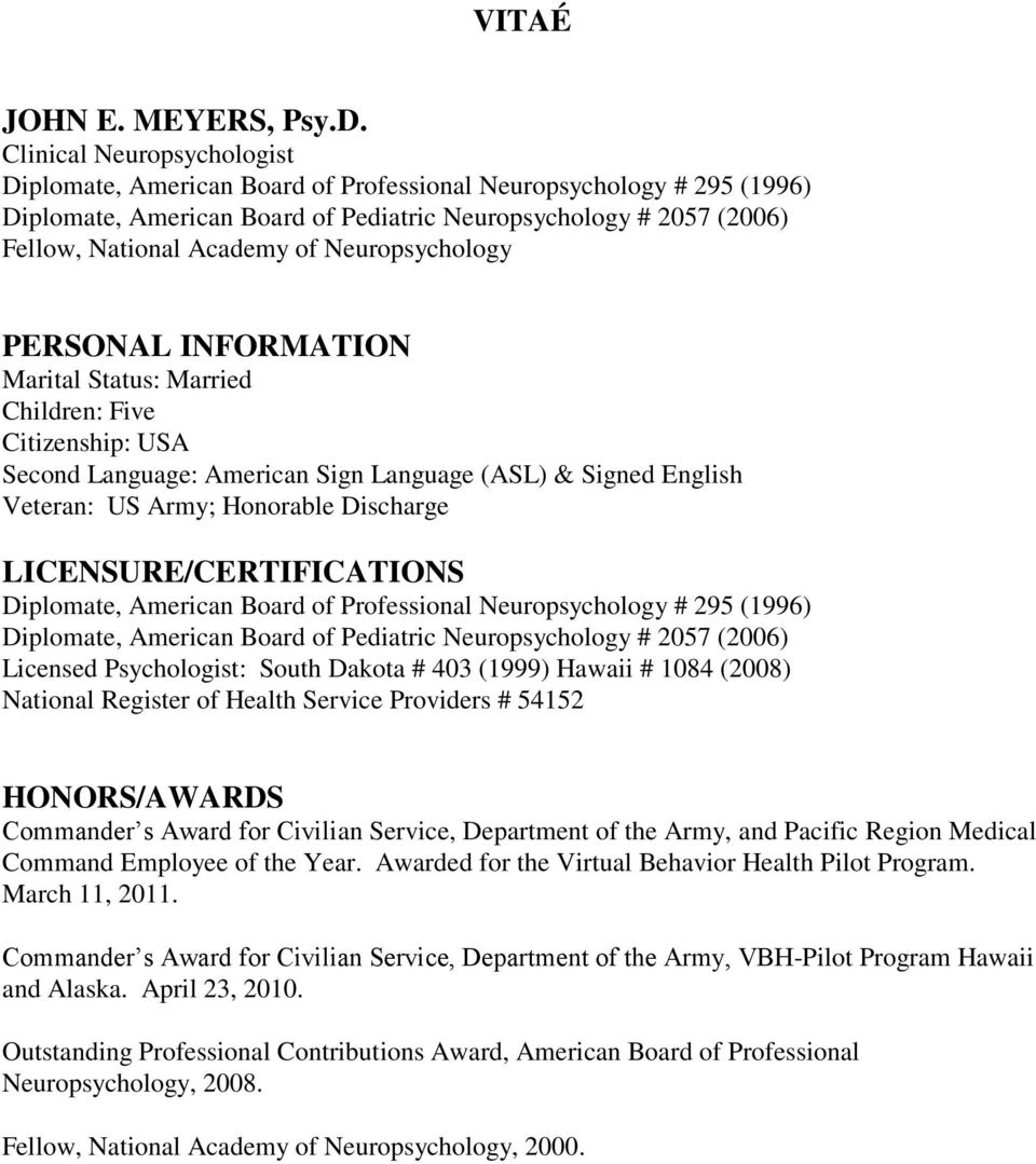 LICENSURE/CERTIFICATIONS Diplomate, American Board of Professional Neuropsychology # 295 (1996) Diplomate, American Board of Pediatric Neuropsychology # 2057 (2006) Licensed Psychologist: South