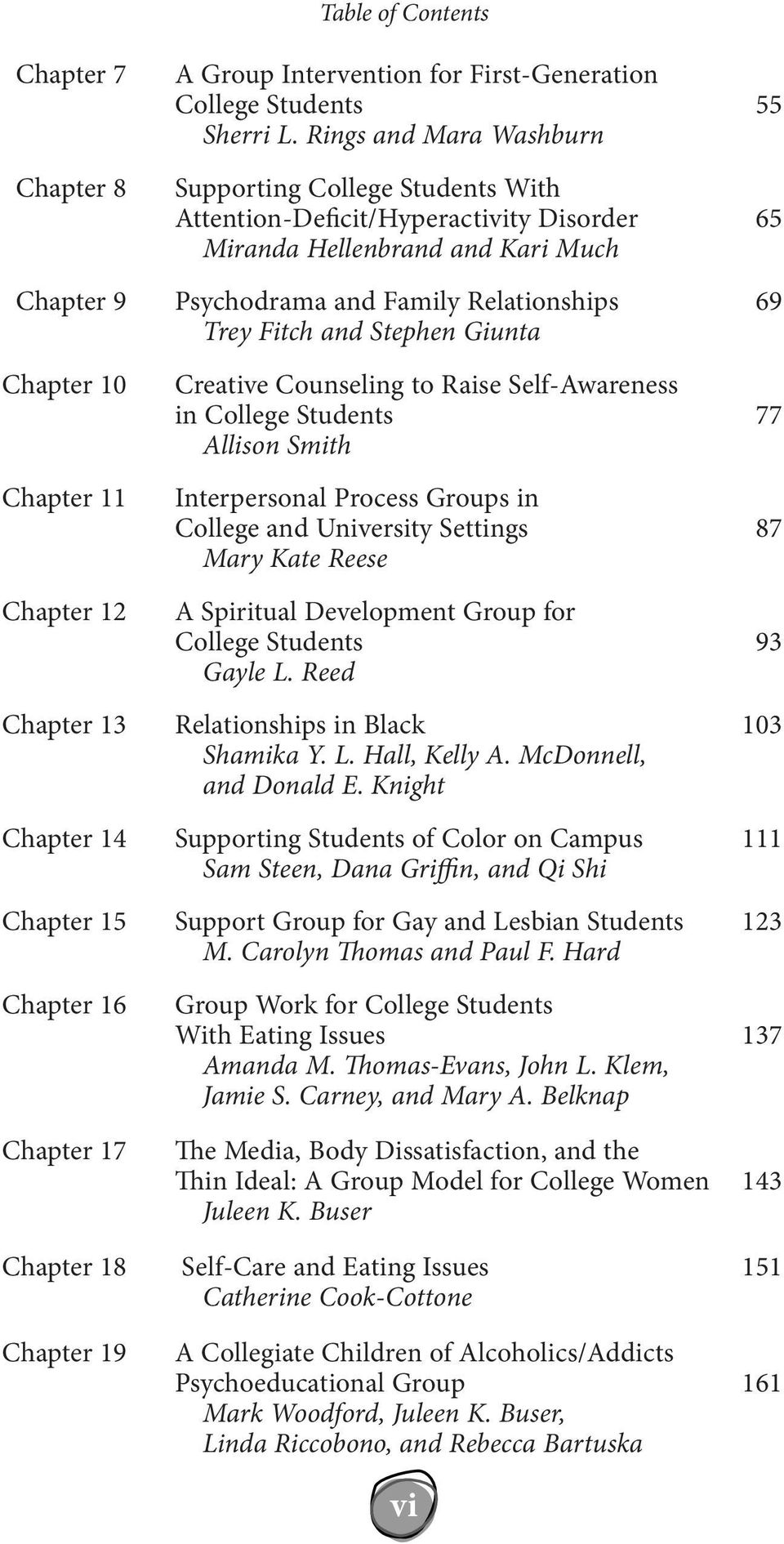 Stephen Giunta Chapter 10 Chapter 11 Chapter 12 Creative Counseling to Raise Self-Awareness in College Students 77 Allison Smith Interpersonal Process Groups in College and University Settings 87