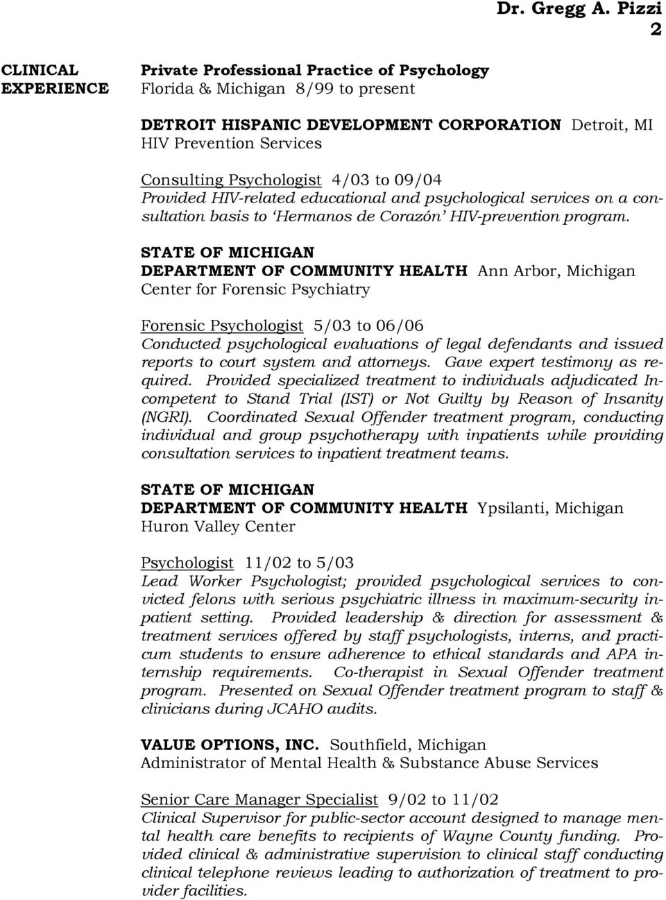 STATE OF MICHIGAN DEPARTMENT OF COMMUNITY HEALTH Ann Arbor, Michigan Center for Forensic Psychiatry Forensic Psychologist 5/03 to 06/06 Conducted psychological evaluations of legal defendants and