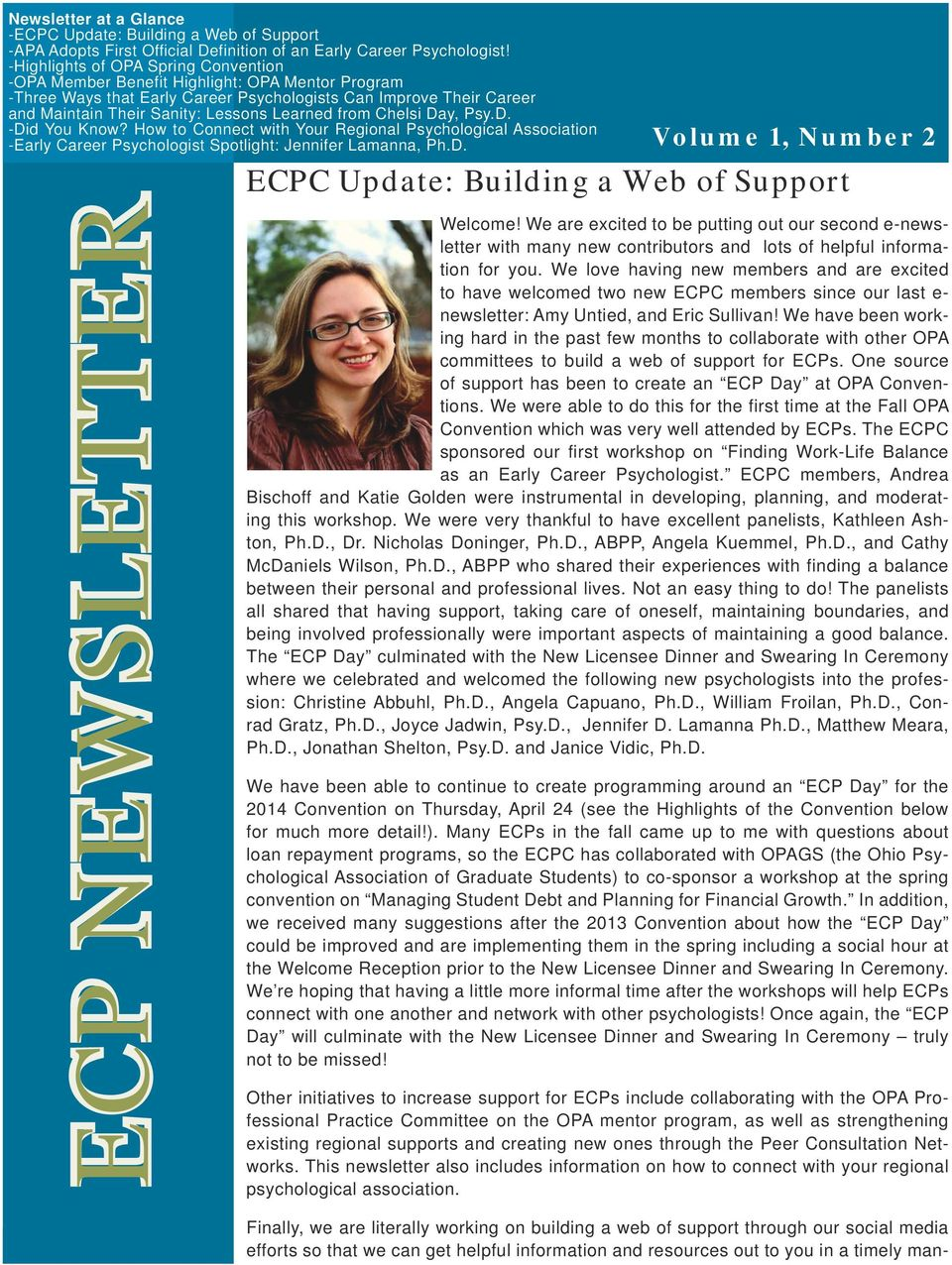 from Chelsi Day, Psy.D. -Did You Know? How to Connect with Your Regional Psychological Association -Early Career Psychologist Spotlight: Jennifer Lamanna, Ph.D. ECPC Update: Building a Web of Support ECP NEWSLETTER Volume 1, Number 2 Welcome!